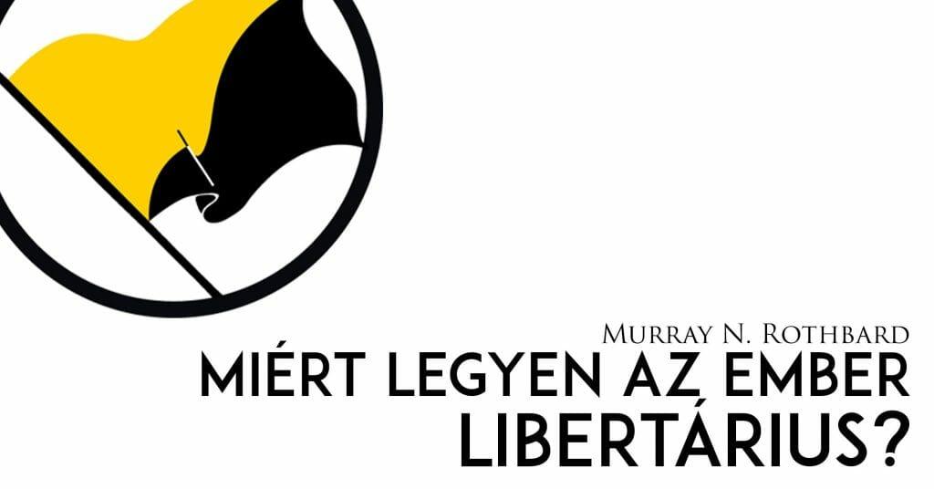 Murray N. Rothbard - Miért legyen az ember libertárius?