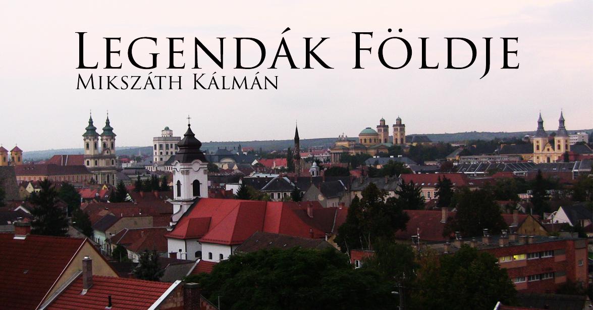 Mikszáth Kálmán - Legendák Földje