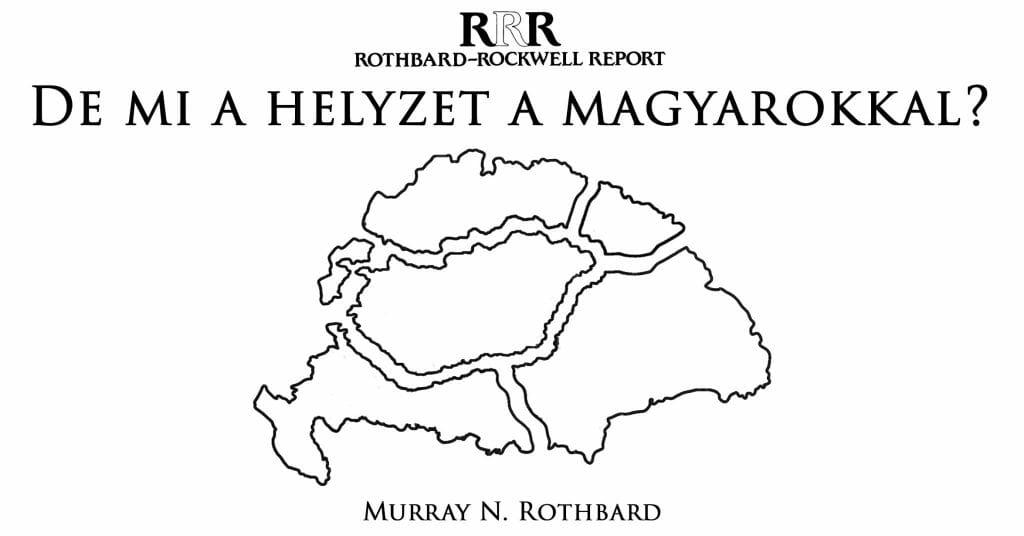 Murray N. Rothbard - De mi a helyzet a magyarokkal?